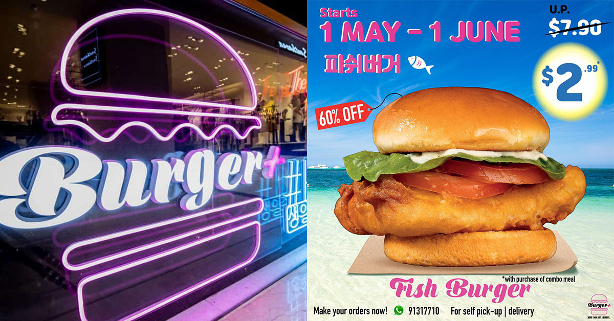 Burger+ now delivers islandwide, slashes prices on Combo Meals + Fish Burger at only S$2.99 till Jun 1